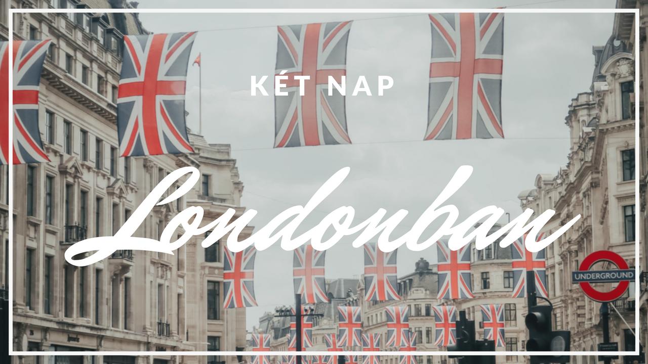 VIDEÓ – KÉT NAP LONDONBAN